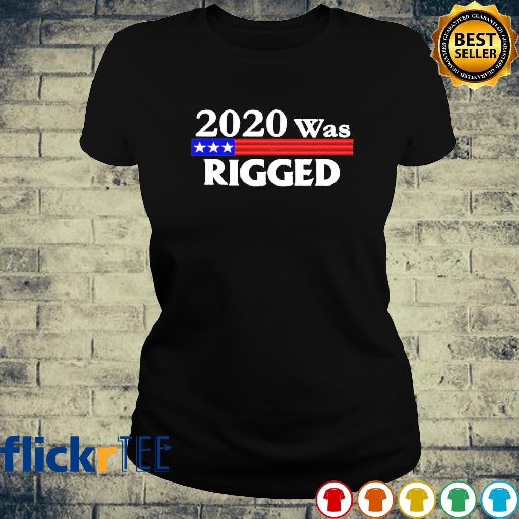 2020 was rigged s ladies-tee