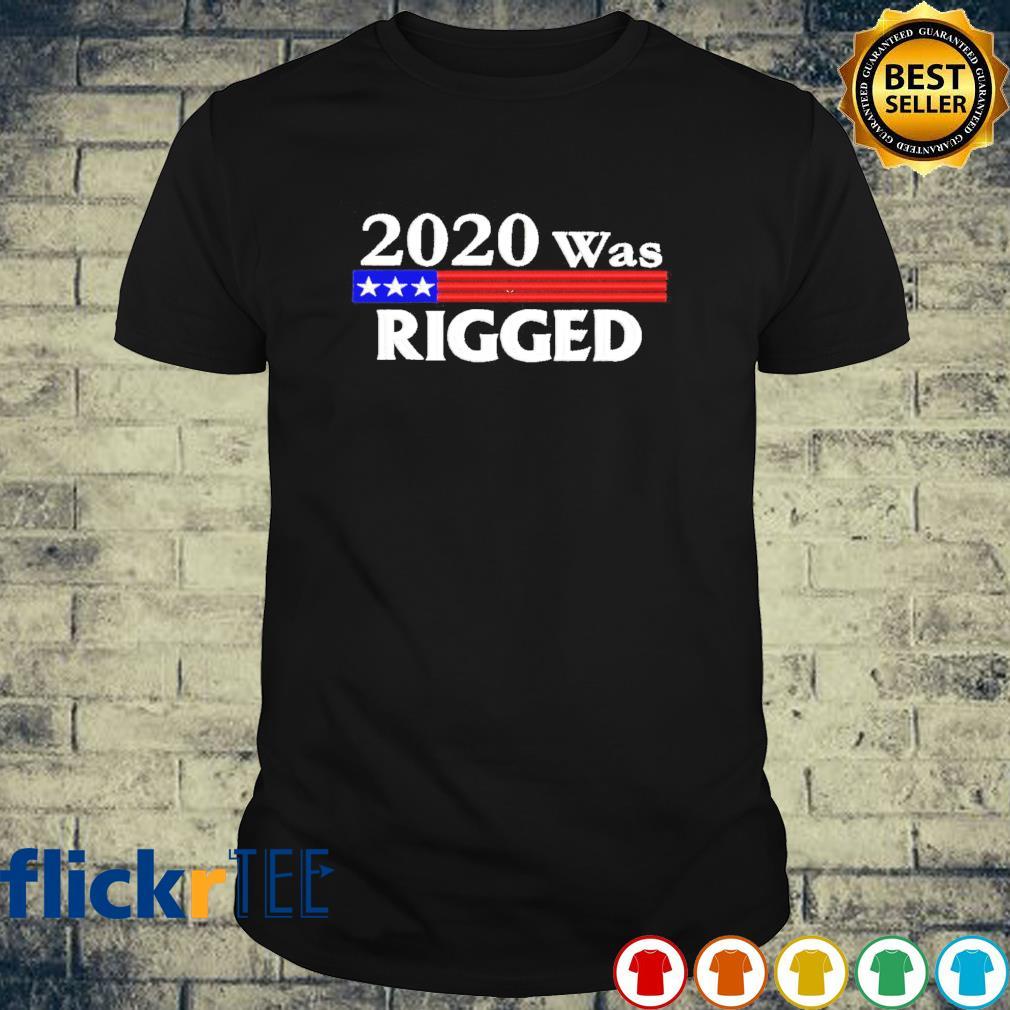 2020 was rigged shirt