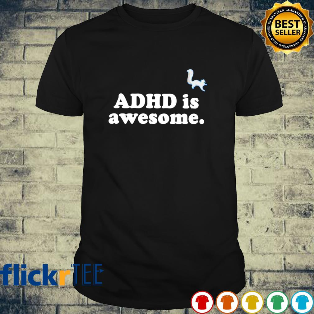 ADHD is awesome shirt