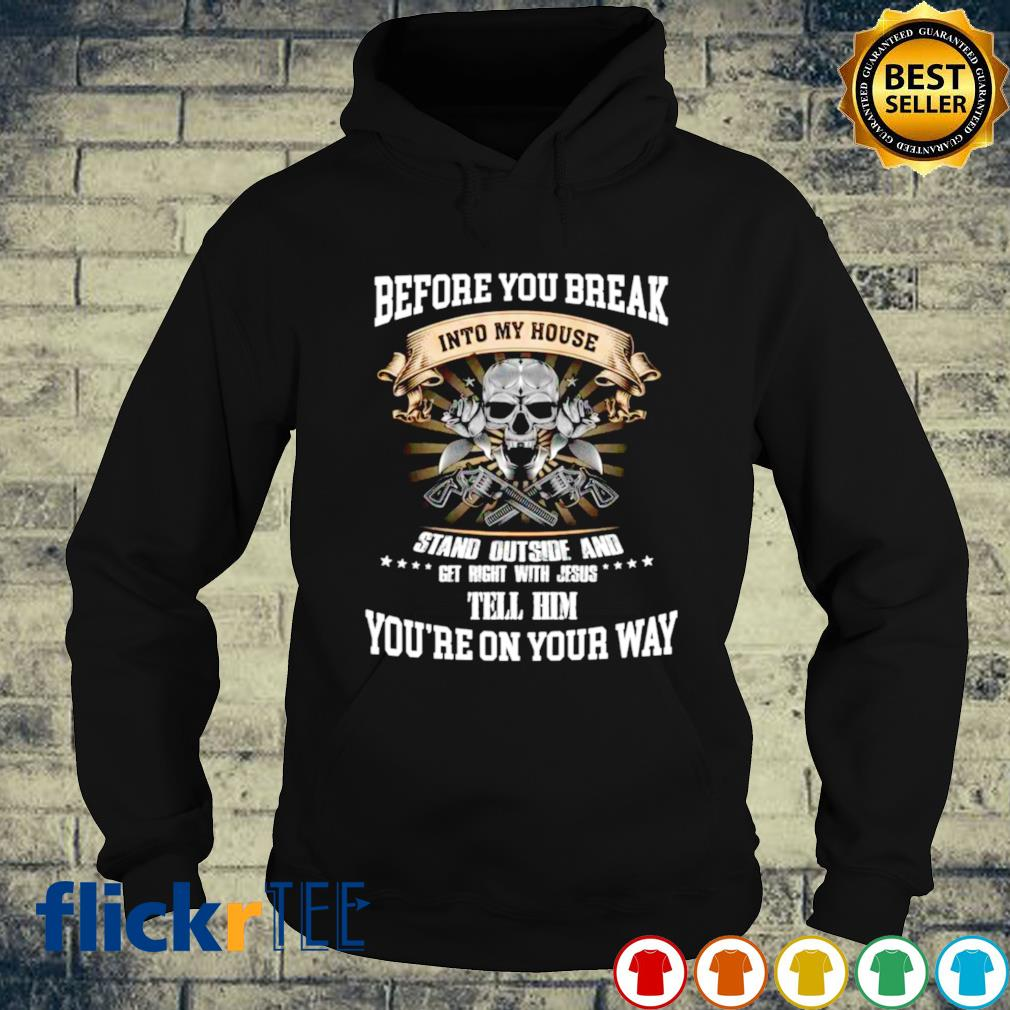 Before you break into my house stand outside and get right s hoodie