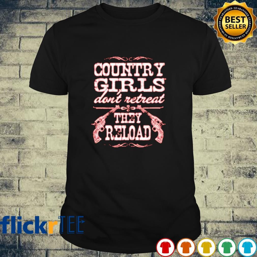 Country girls don't retreat they reload shirt
