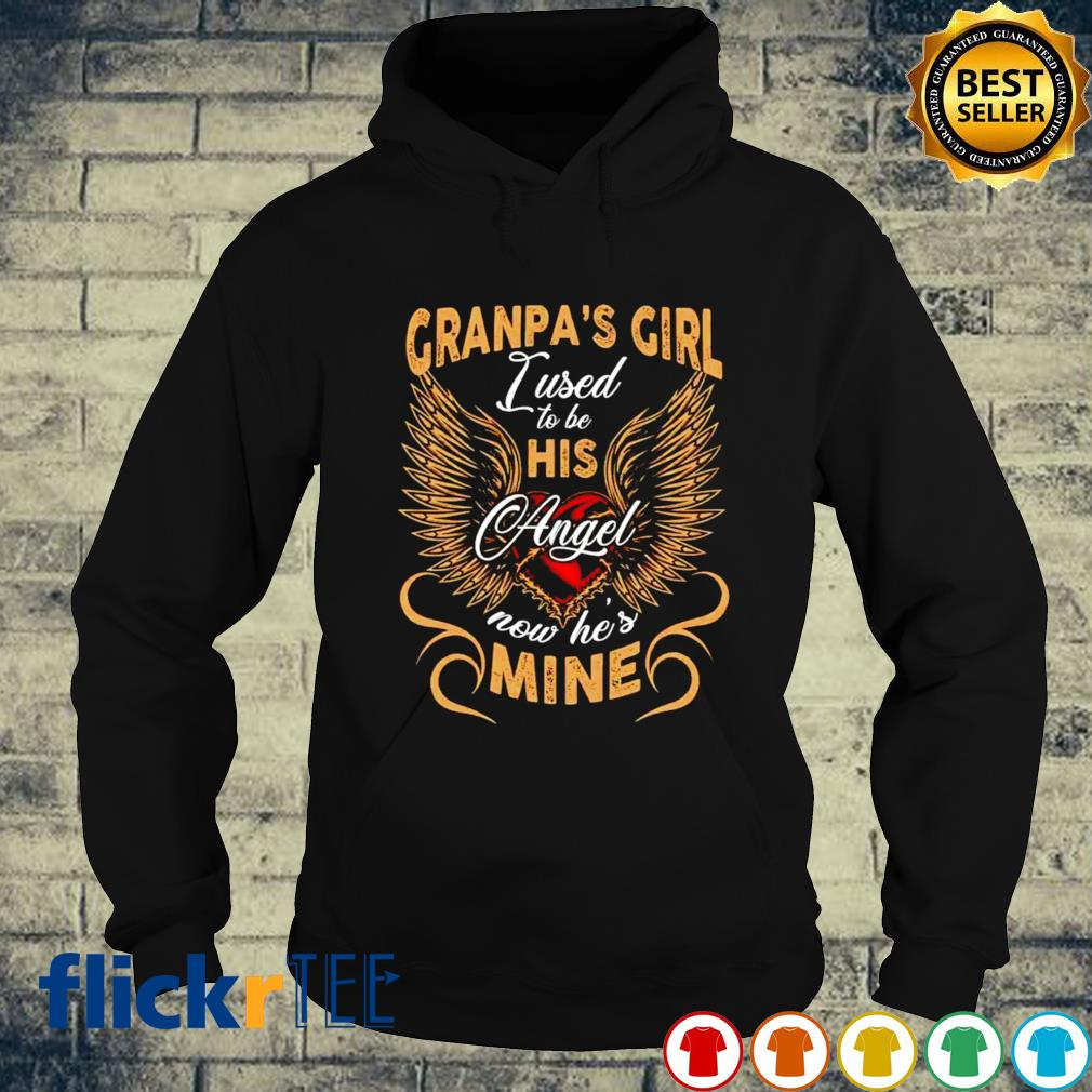 Granpa's girl I used to be his Angel now he's mine s hoodie