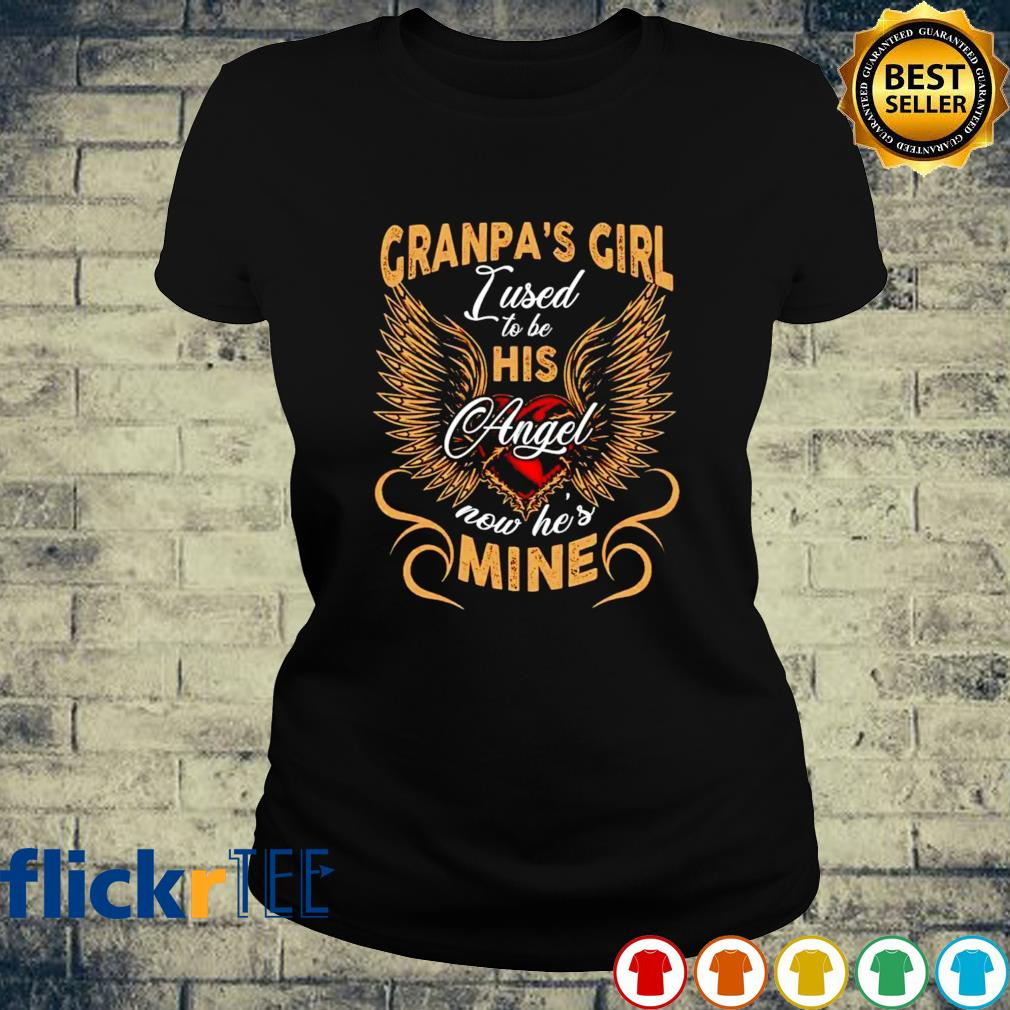 Granpa's girl I used to be his Angel now he's mine s ladies-tee