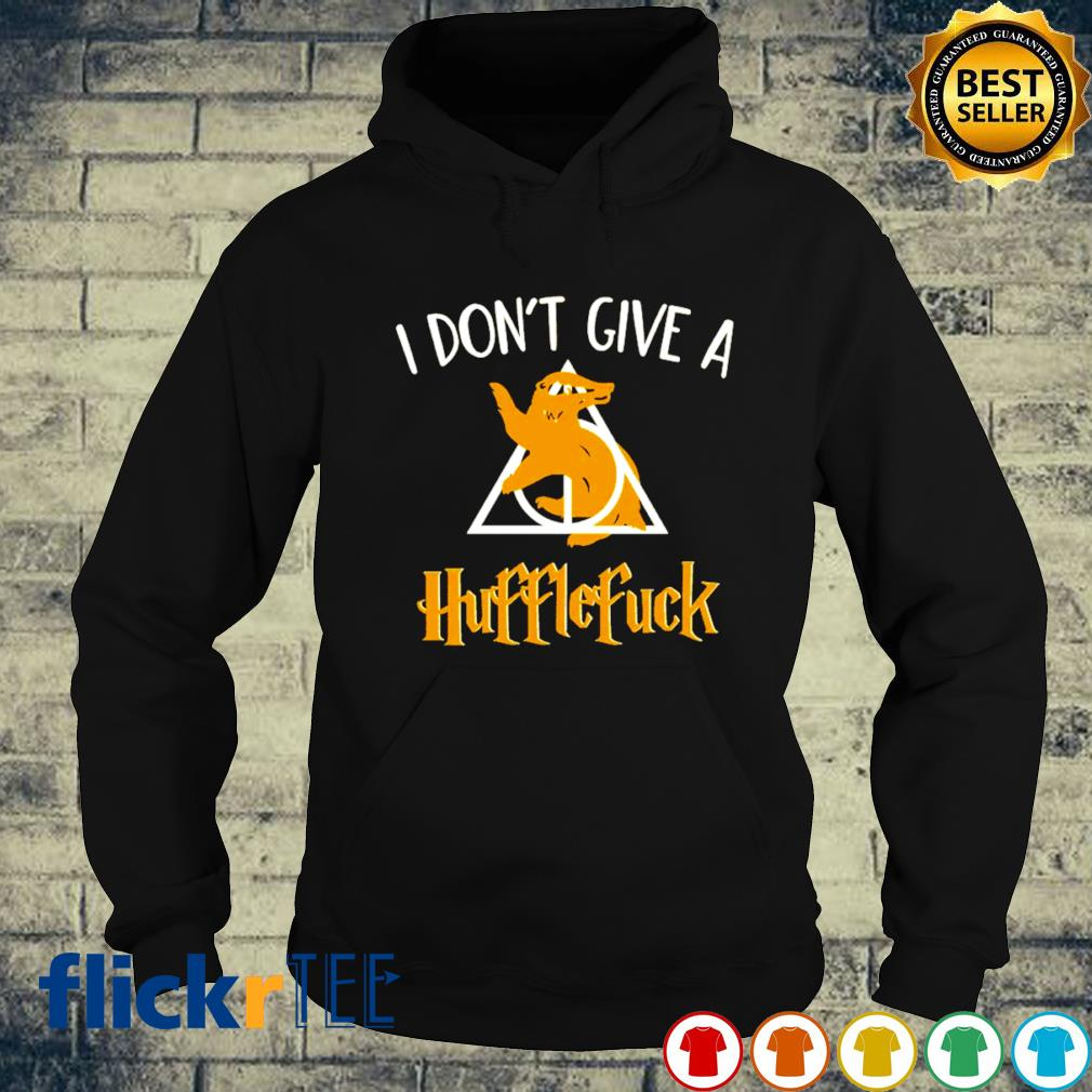 I don't give a Hufflefuck s hoodie