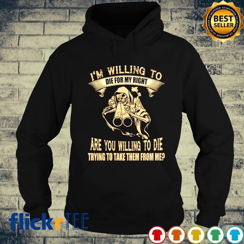 I'm willing to die for my right are you willing to die s hoodie