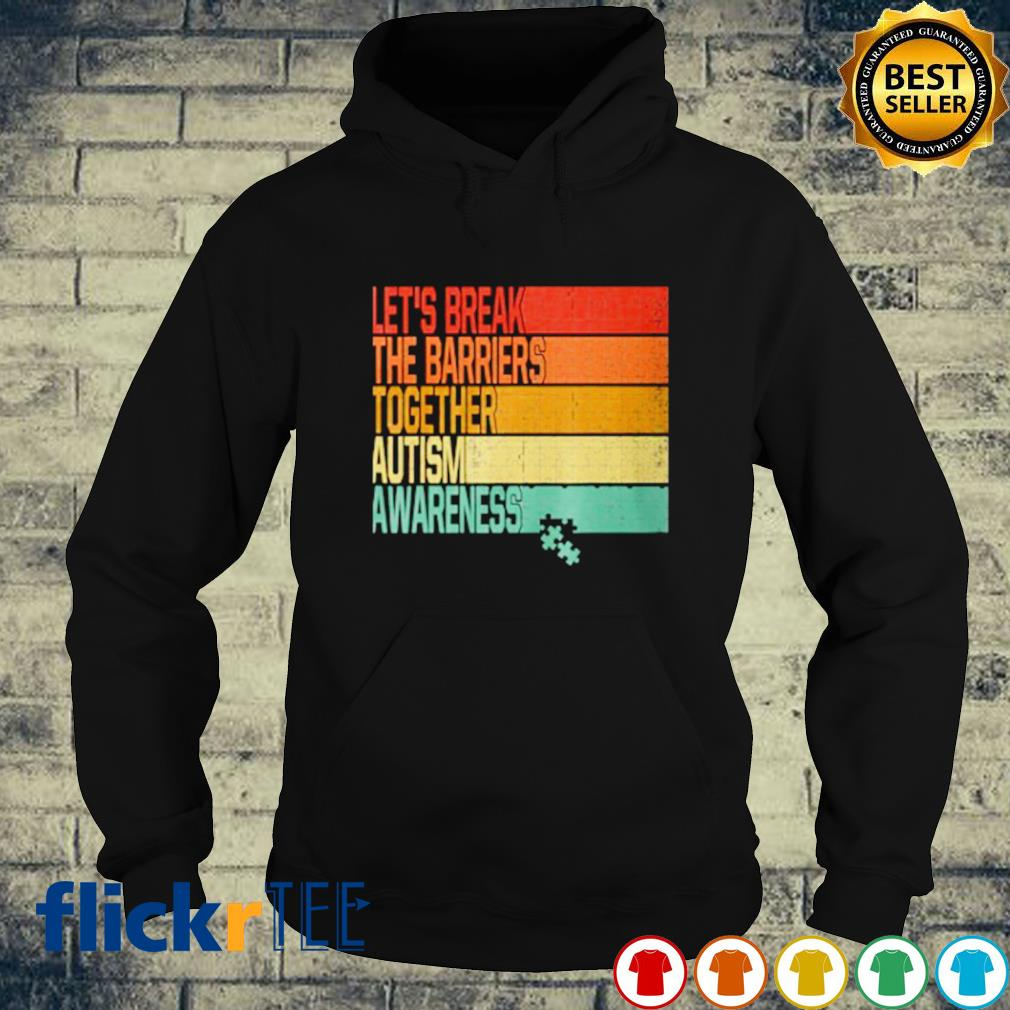 Let's break the barriers together Autism awareness s hoodie