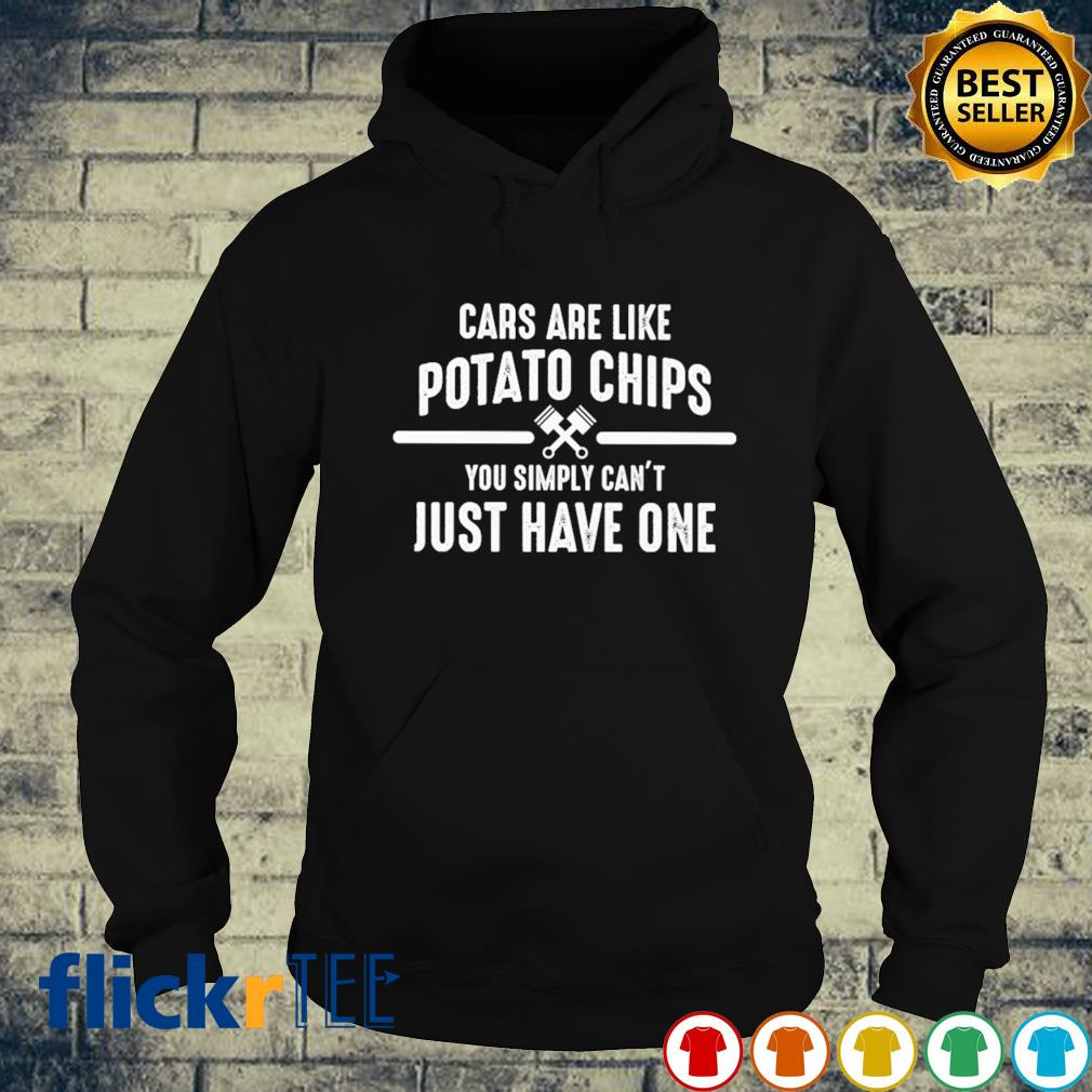 Cars are like potato chips you simply can't just have one s hoodie