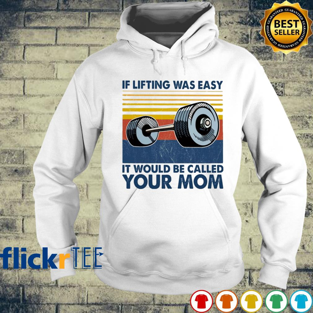 If lifting was easy it would be called your Mom vintage s hoodie