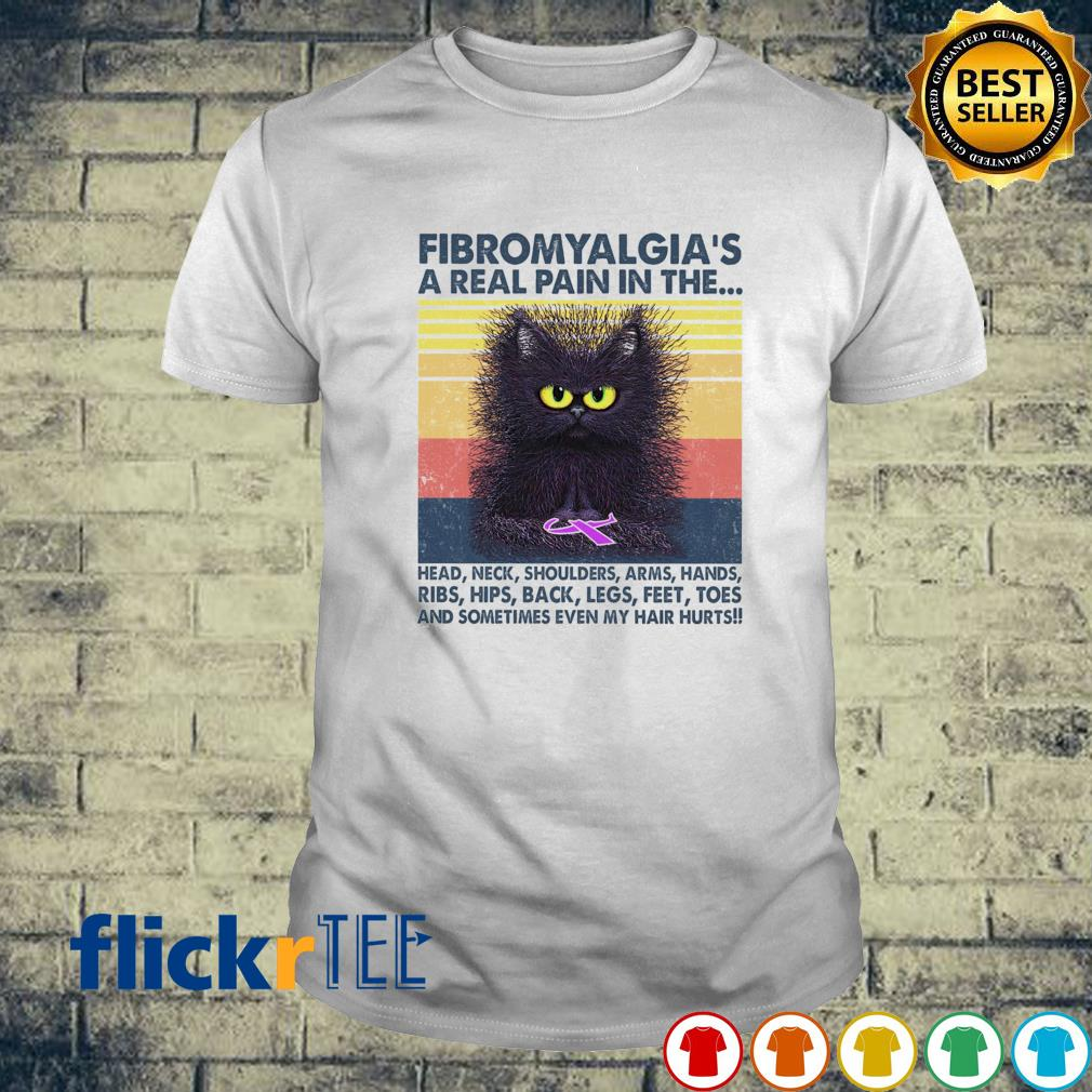 Black cat Fibromyalgia a real pain in the body and sometimes even my hair hurts vintage shirt