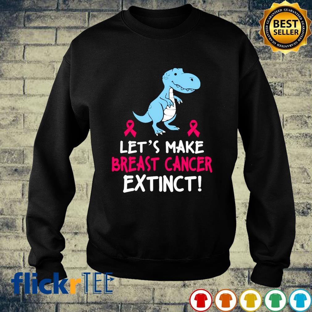 Dinosaur Let's make breast cancer extinct s sweater