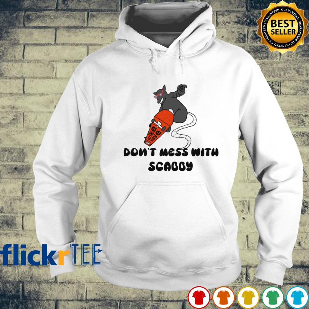Don't mess with scabby s hoodie
