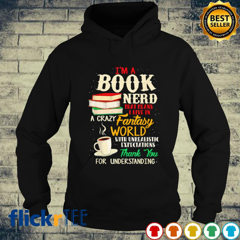 I'm a book nerd that means I live in a crazy fantasy world for understanding s hoodie