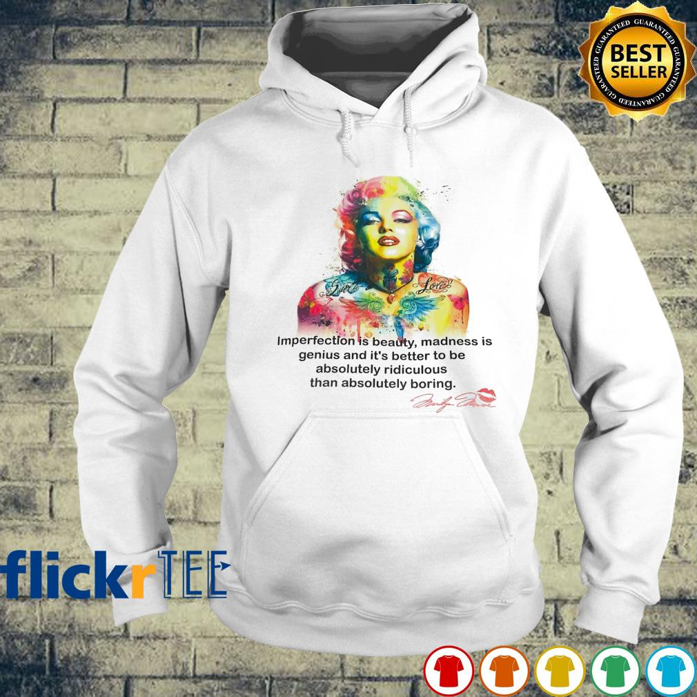 Imperfection is beauty madness is genius and it's better to be absolutely ridiculous s hoodie