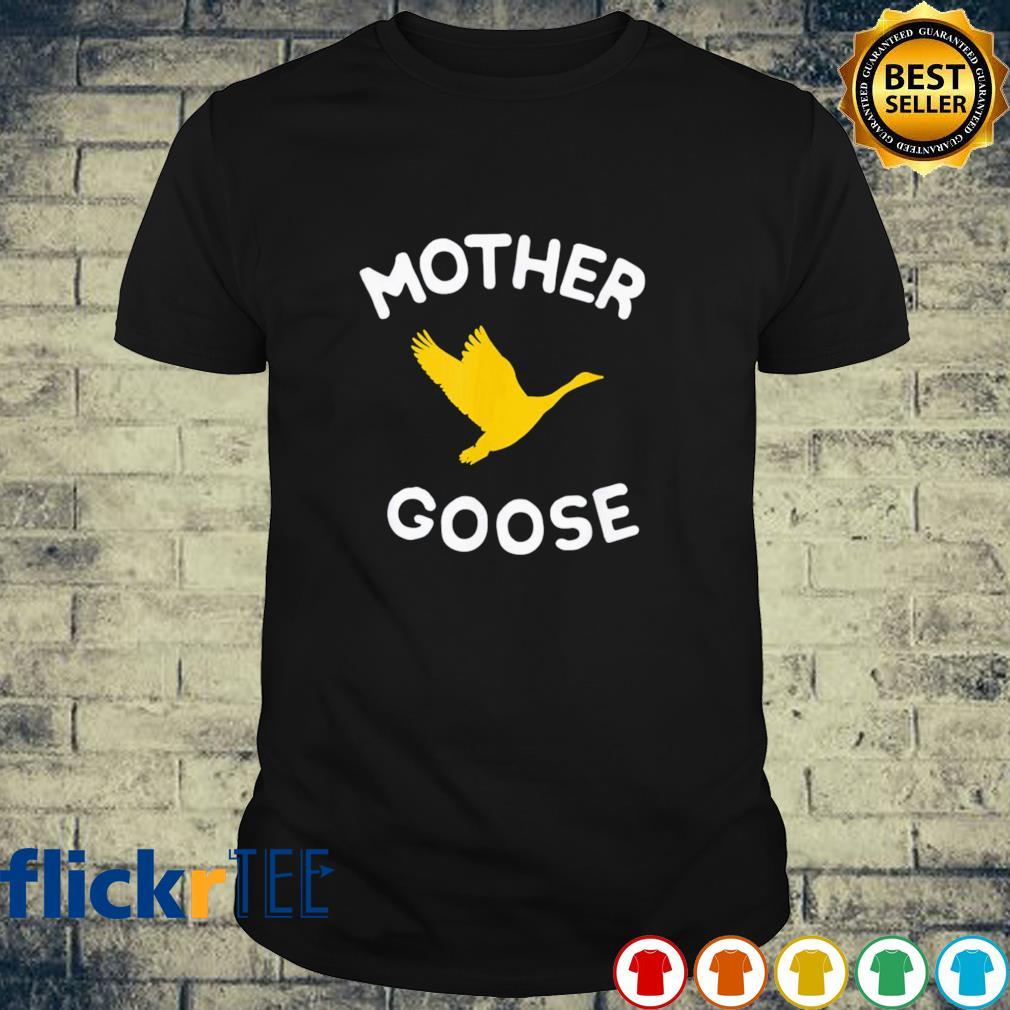Mother goose shirt