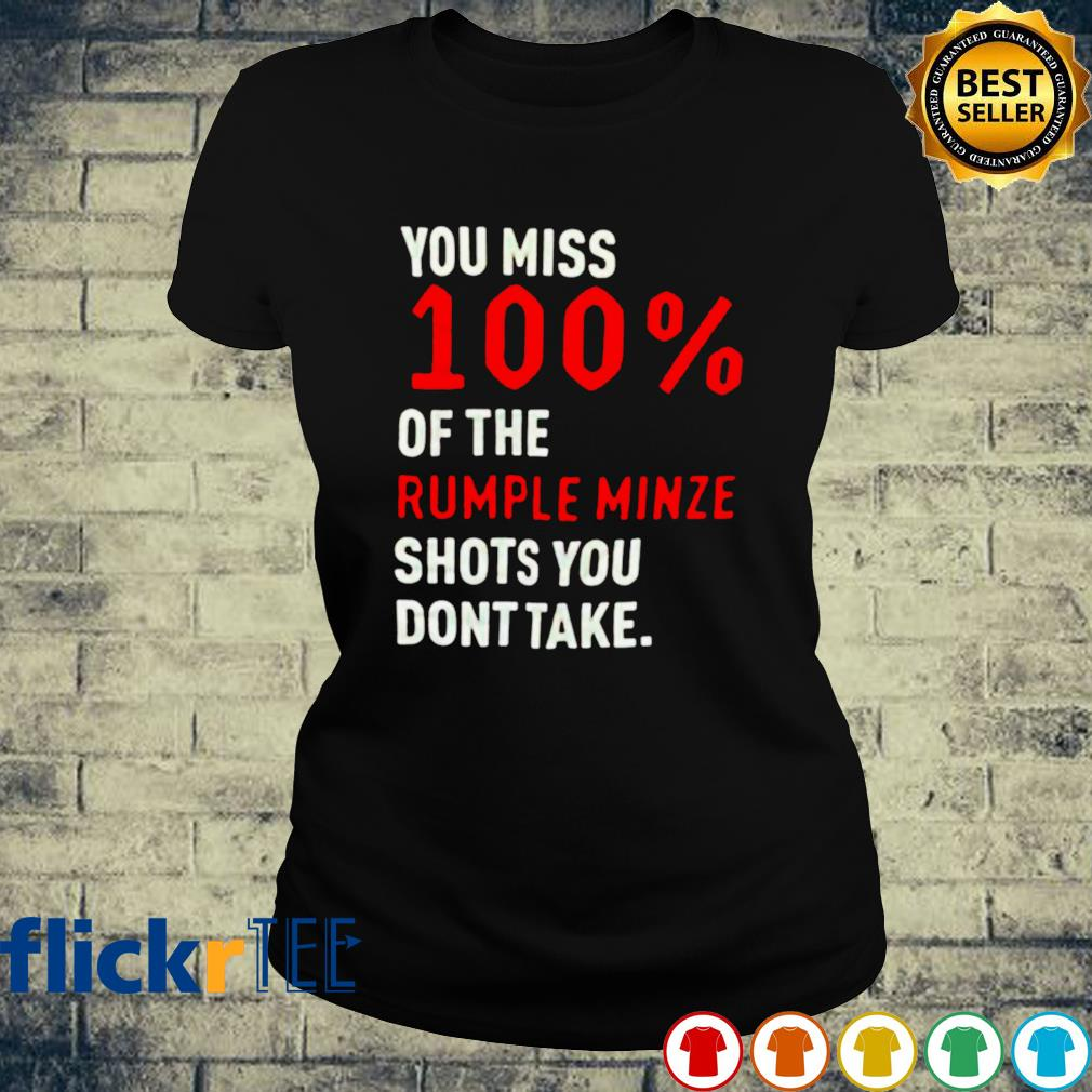 You miss 100% of the Rumple minze shots you don't take s ladies-tee