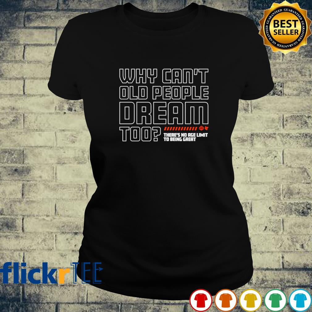 Why can't old people dream too ladies-tee
