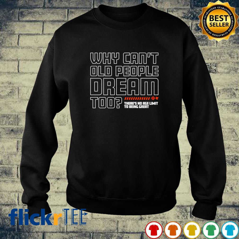 Why can't old people dream too sweater