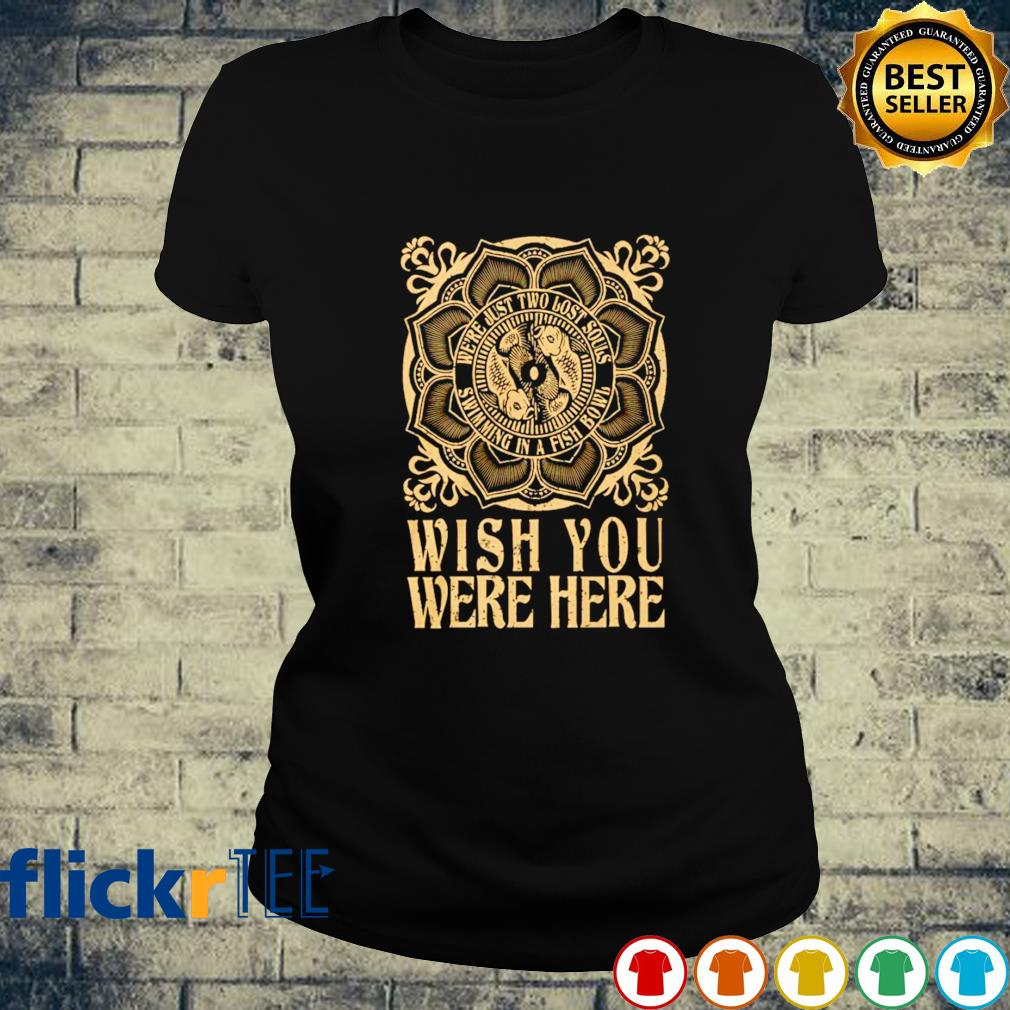 Wish you were here we're just two lost souls ladies-tee