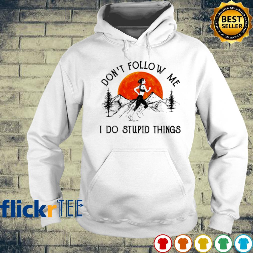 Running don't follow me I do stupid things s hoodie
