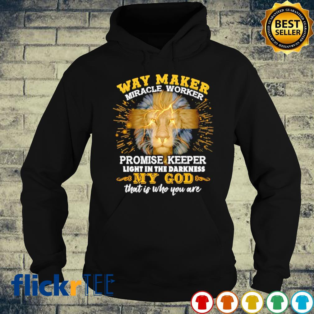 Way maker miracle worker promise keeper light in the darkness my God s hoodie