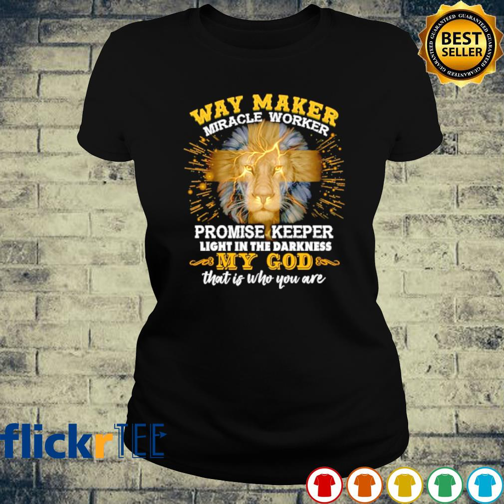 Way maker miracle worker promise keeper light in the darkness my God s ladies-tee