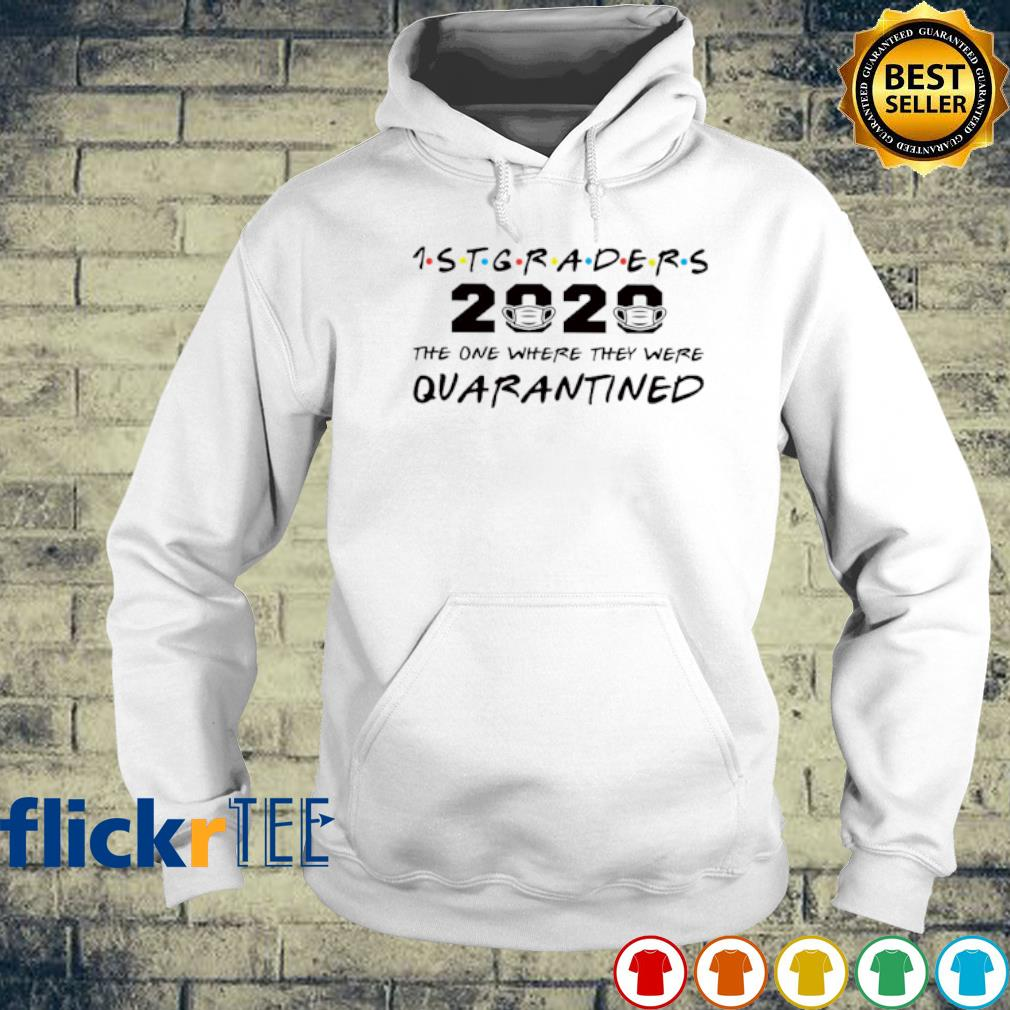 1st graders 2020 the one where they were quarantined s hoodie