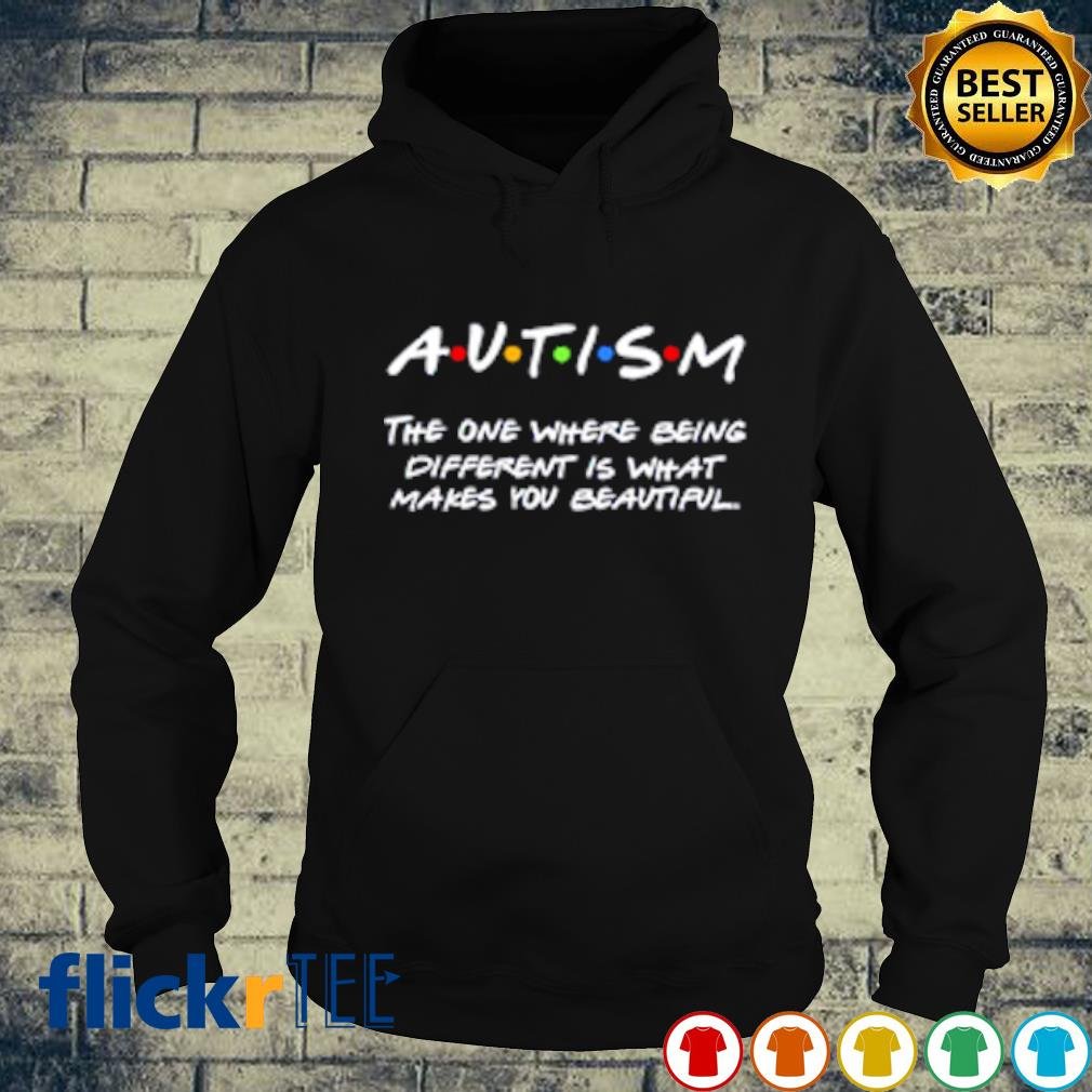 Autism the one where being different is what makes you beautiful s hoodie