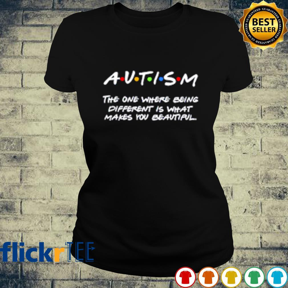 Autism the one where being different is what makes you beautiful s ladies-tee