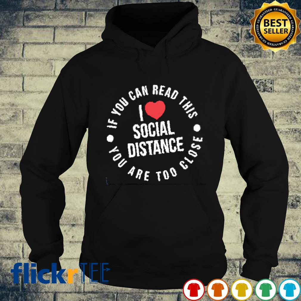 I love social distancing If you can read it you are to close s hoodie