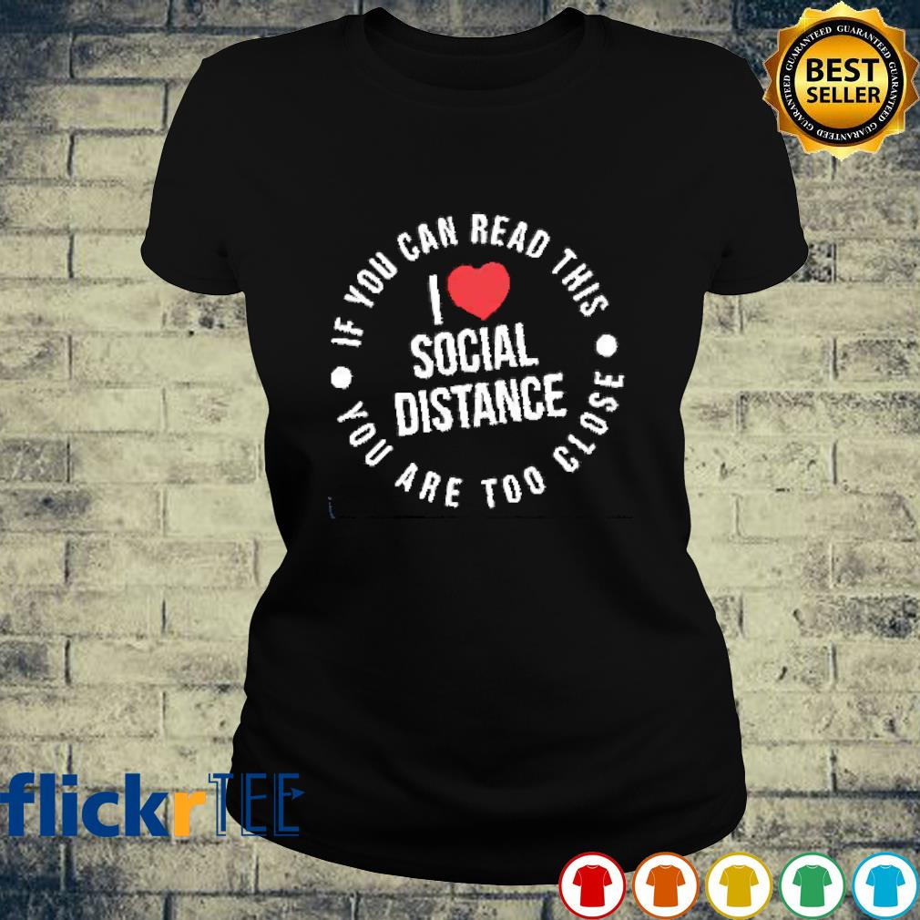 I love social distancing If you can read it you are to close s ladies-tee