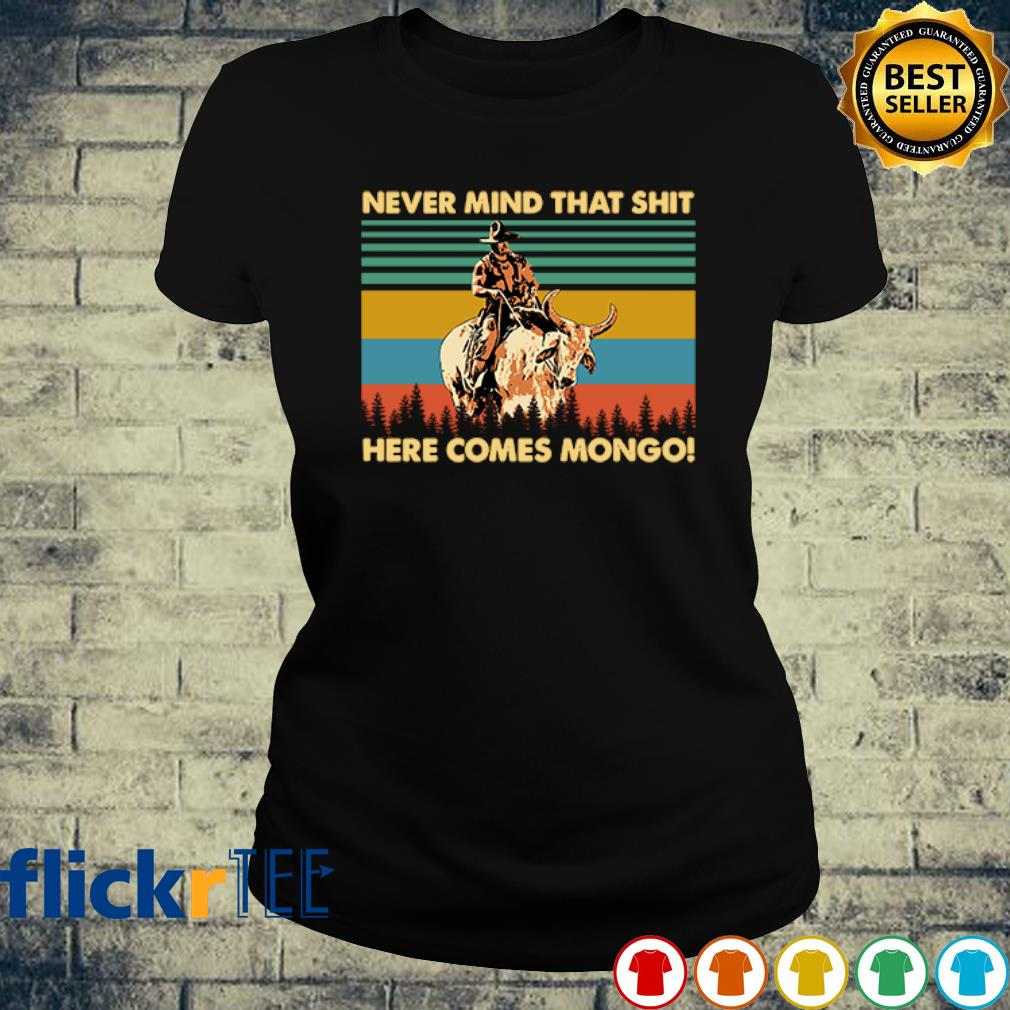Never mind that shit here comes mongo vintage s ladies-tee