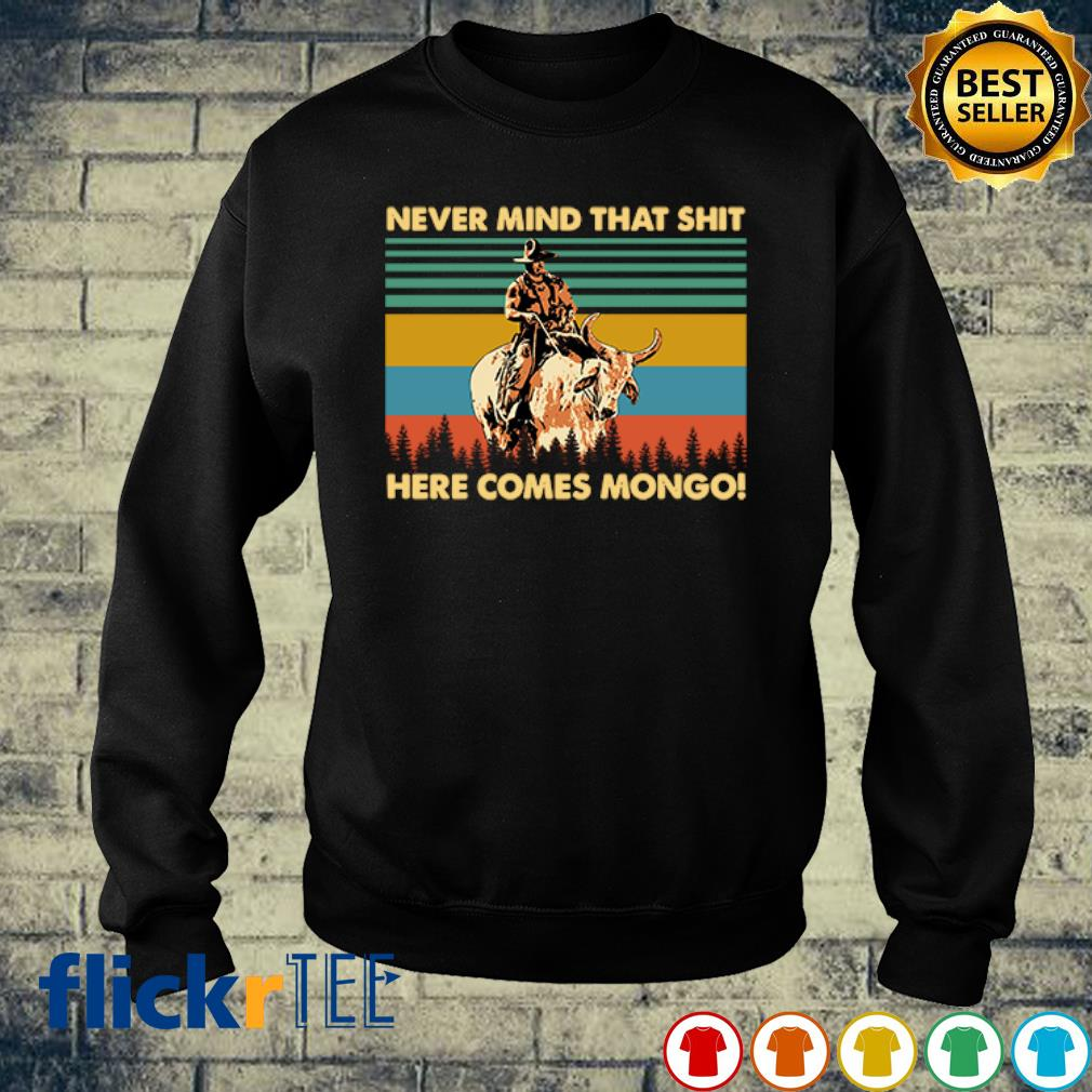 Never mind that shit here comes mongo vintage s sweater