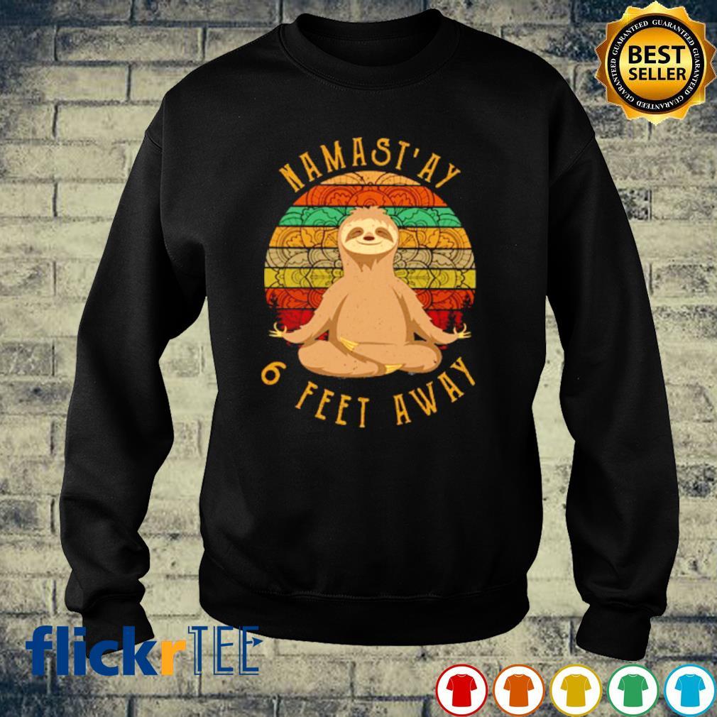 NAMASTAY 6 FEET AWAY SLOTH T Shirt for Men Woman Perfect Gift idea Tshirt Ladies Tshirts Long Sleeve SweatShirt Hoodie