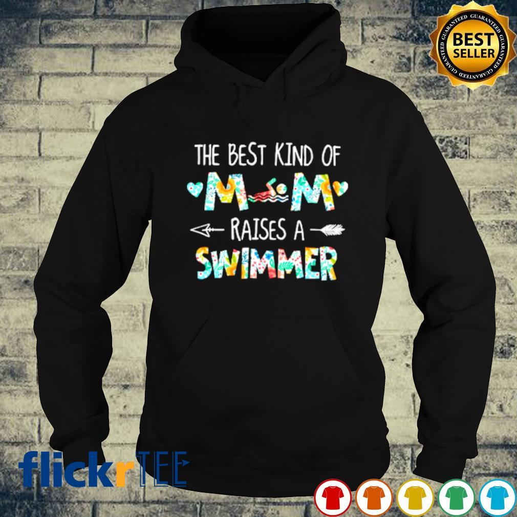 The best kind of Mom raises a Swimmer s hoodie