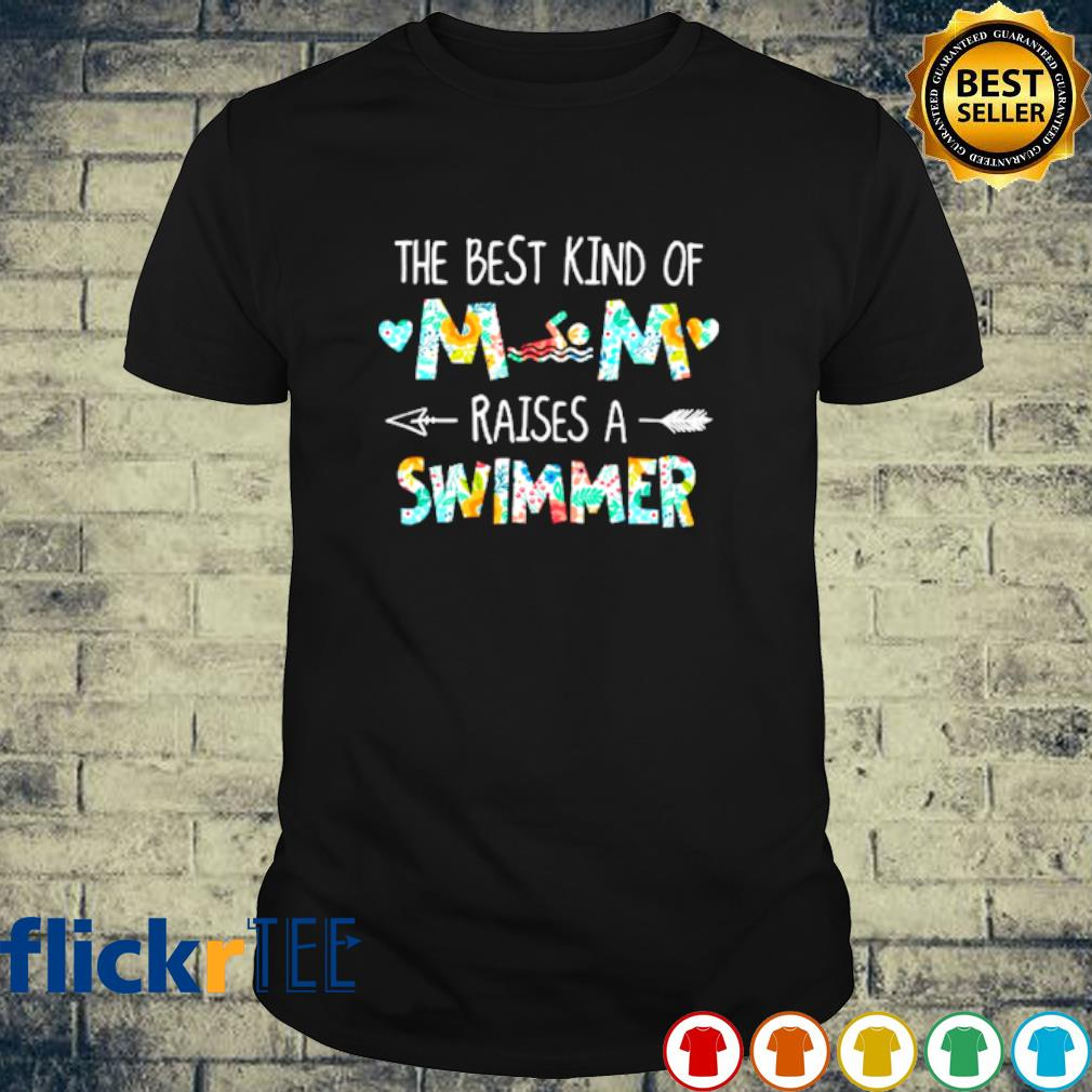 The best kind of Mom raises a Swimmer shirt