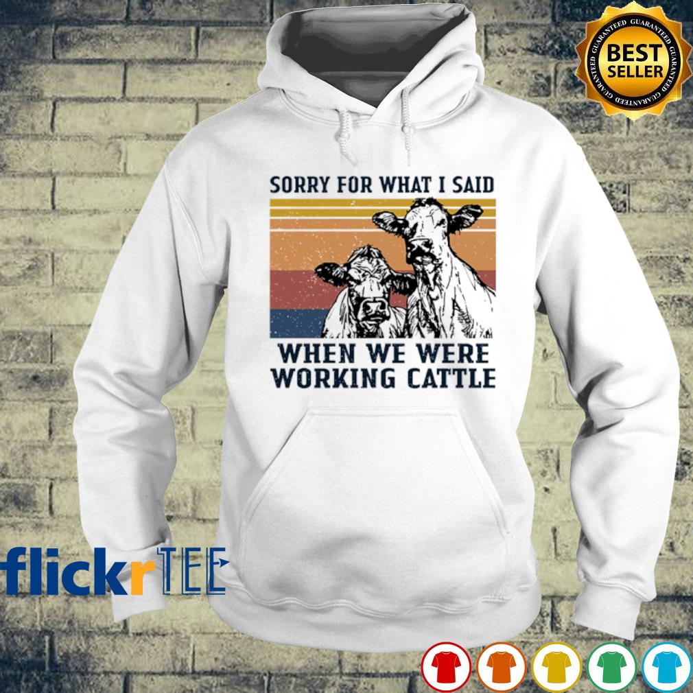 Cow sorry for what I said when we were working cattle vintage s hoodie