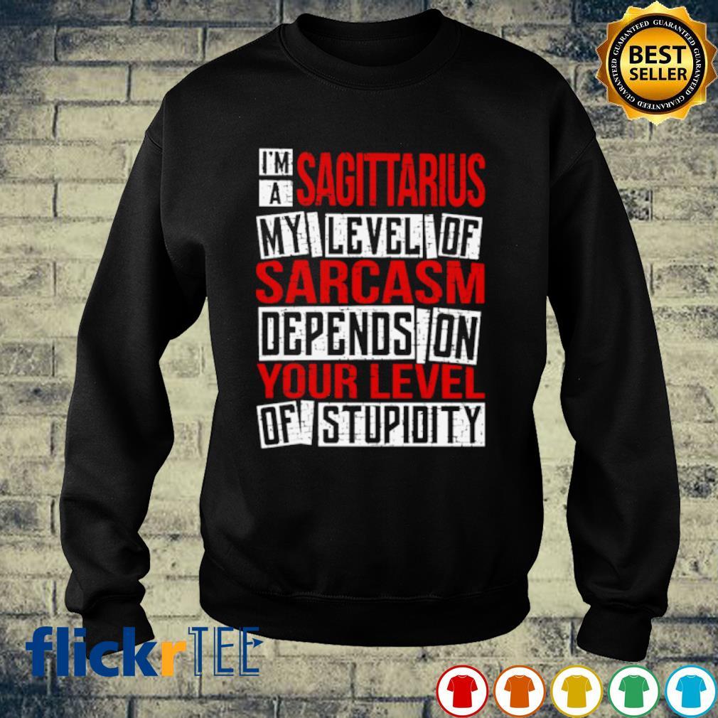 I'm a sagittarius my level of sarcasm s sweater