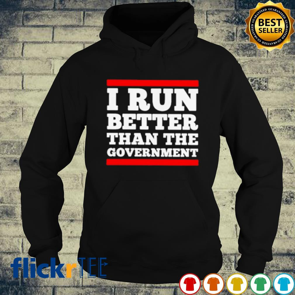 I run better than the government s hoodie