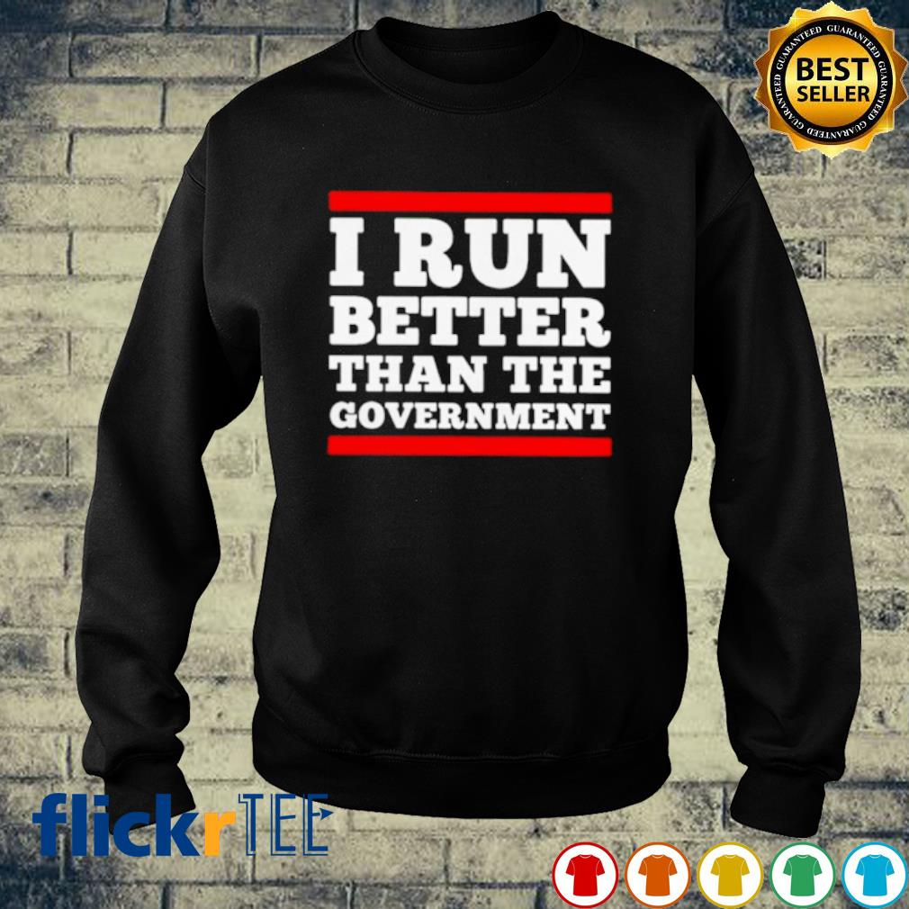 I run better than the government s sweater