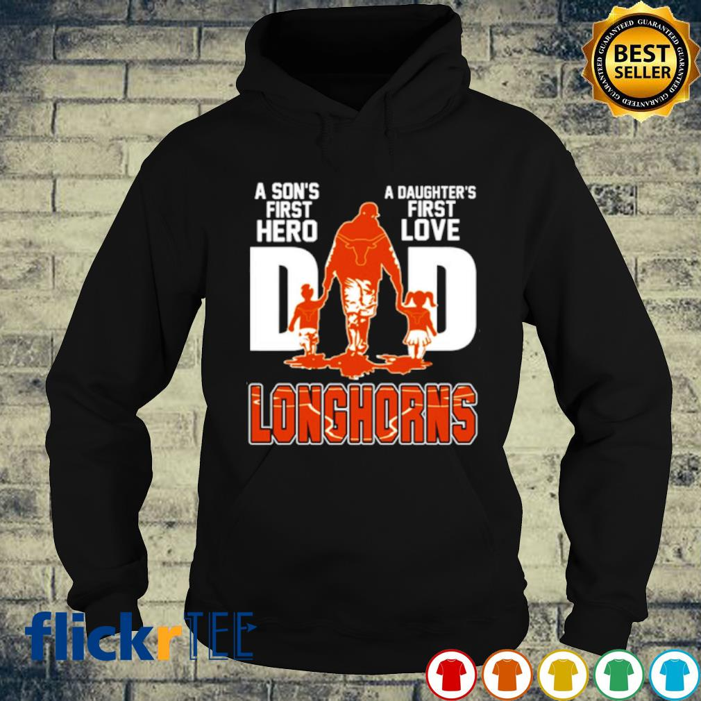 Longhorns Dad a Son's first hero a Daughter's first love s hoodie
