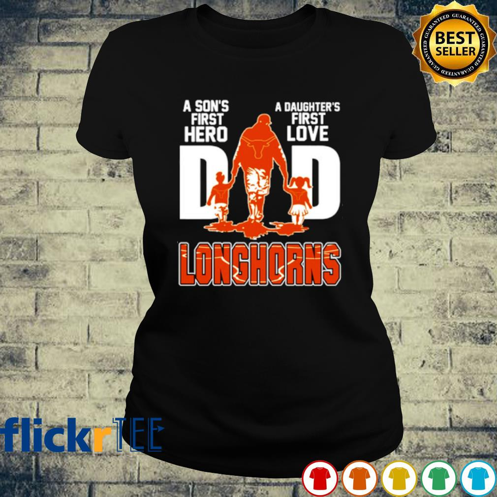 Longhorns Dad a Son's first hero a Daughter's first love s ladies-tee
