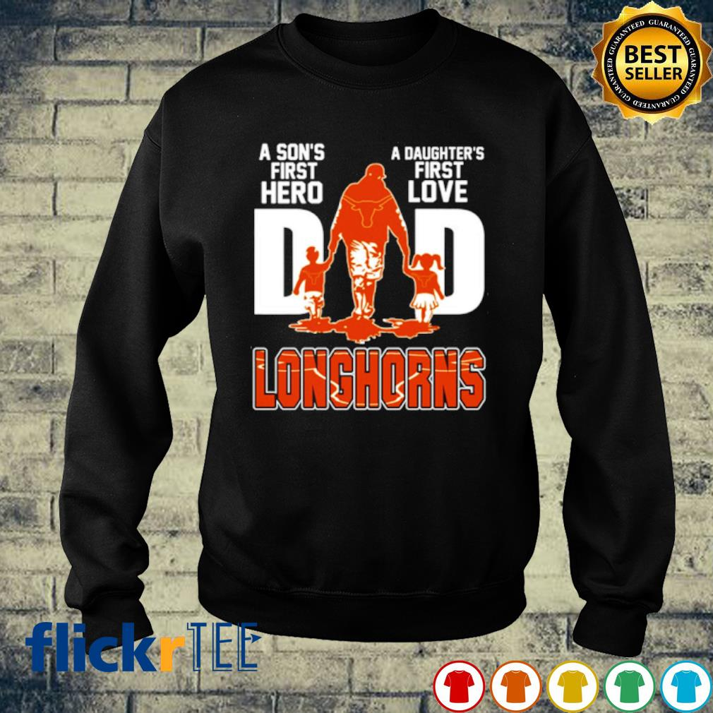 Longhorns Dad a Son's first hero a Daughter's first love s sweater