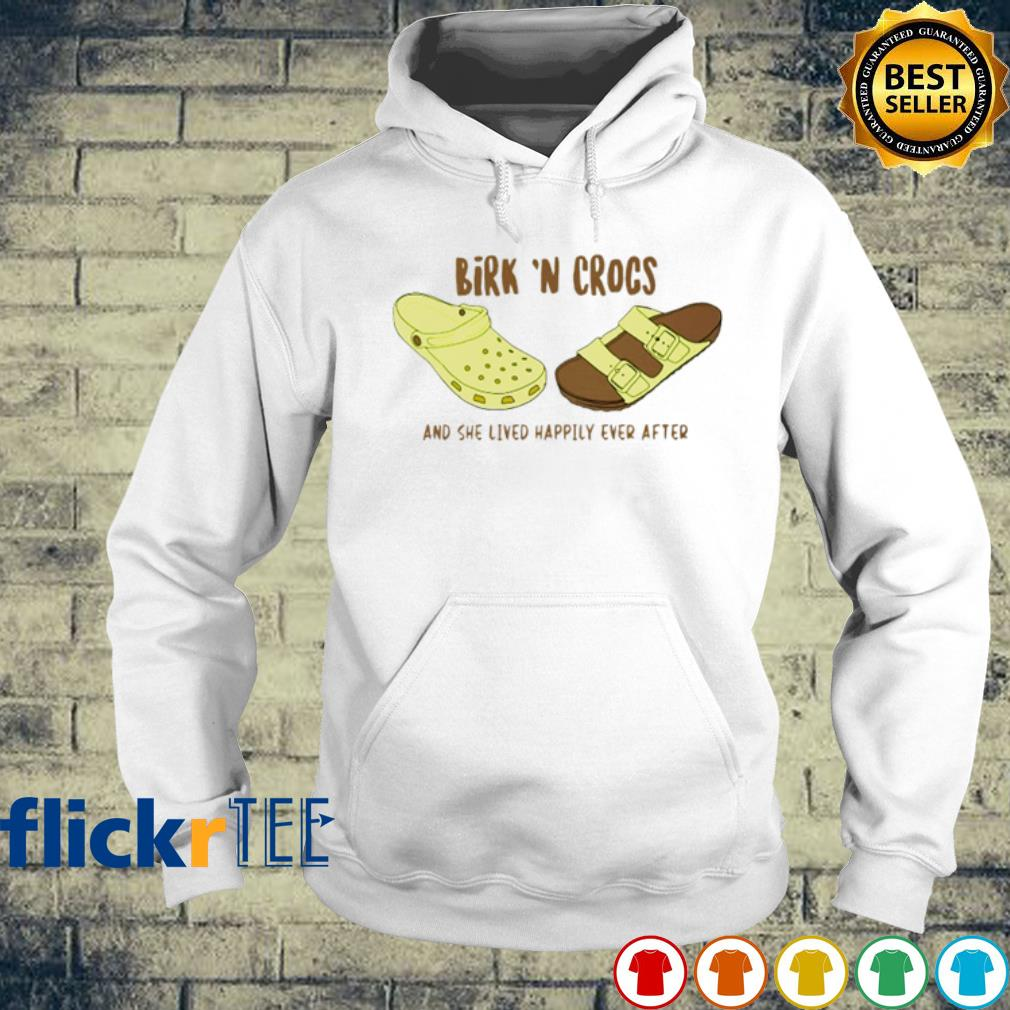 Birk N Crocs and she lived lived happily ever after s hoodie