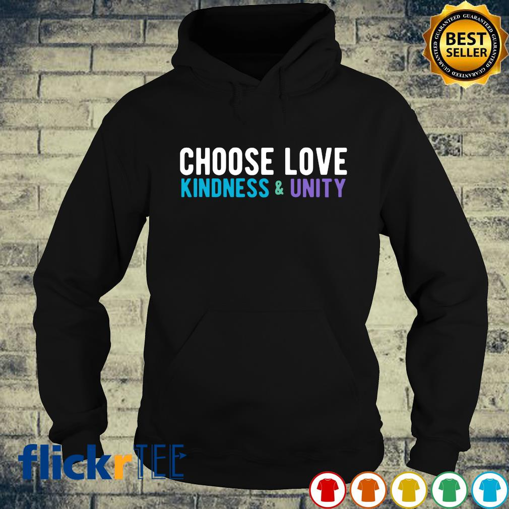 Choose love kindness and unity s hoodie
