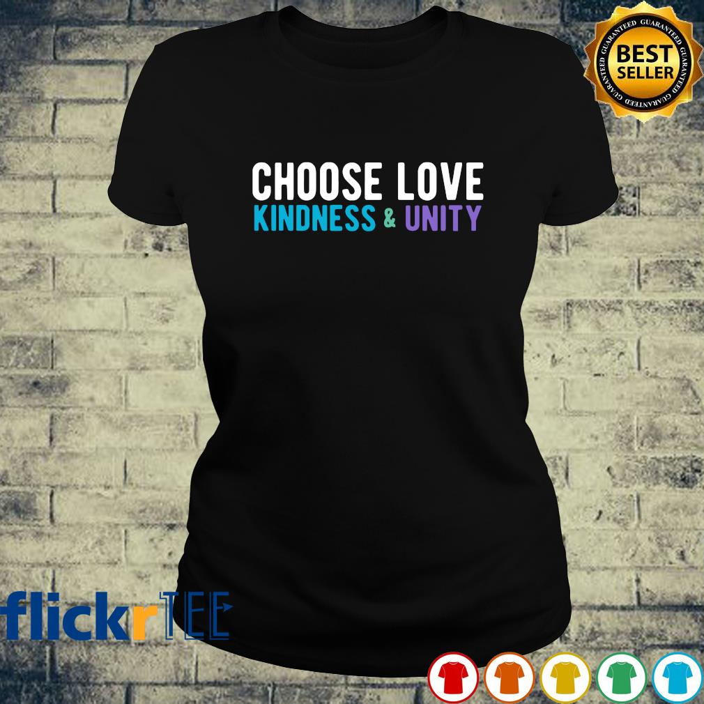 Choose love kindness and unity s ladies-tee