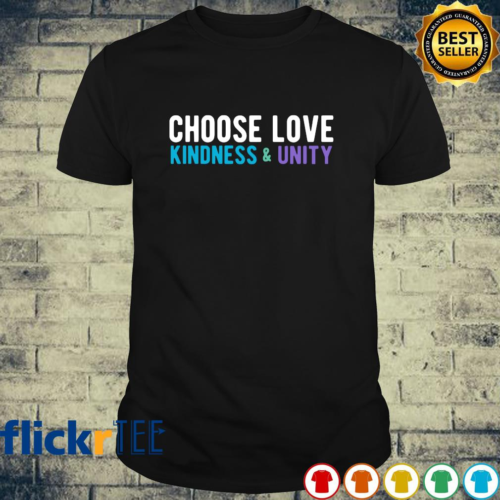 Choose love kindness and unity shirt