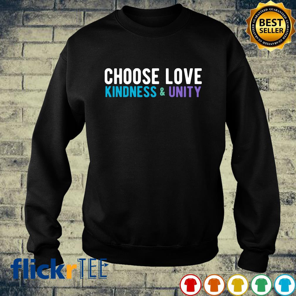 Choose love kindness and unity s sweater