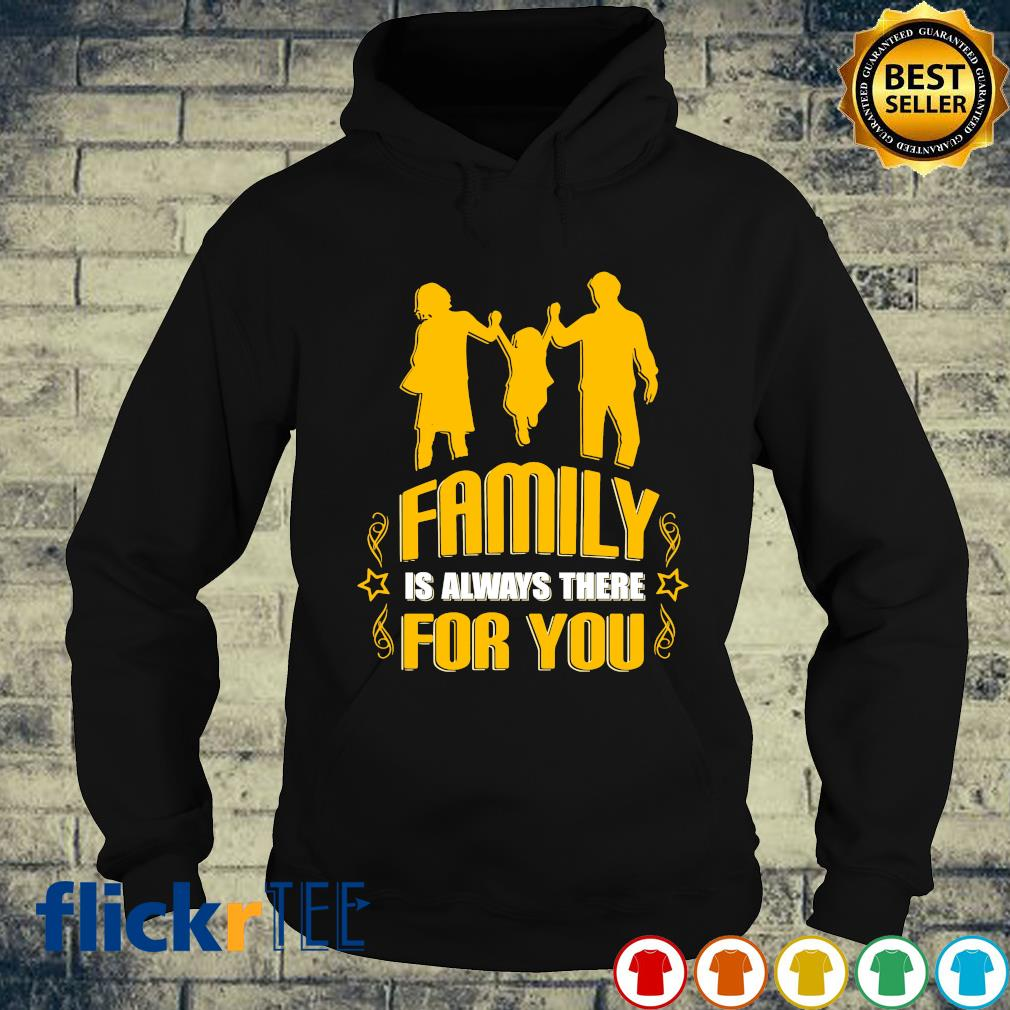 Family is always there for you s hoodie