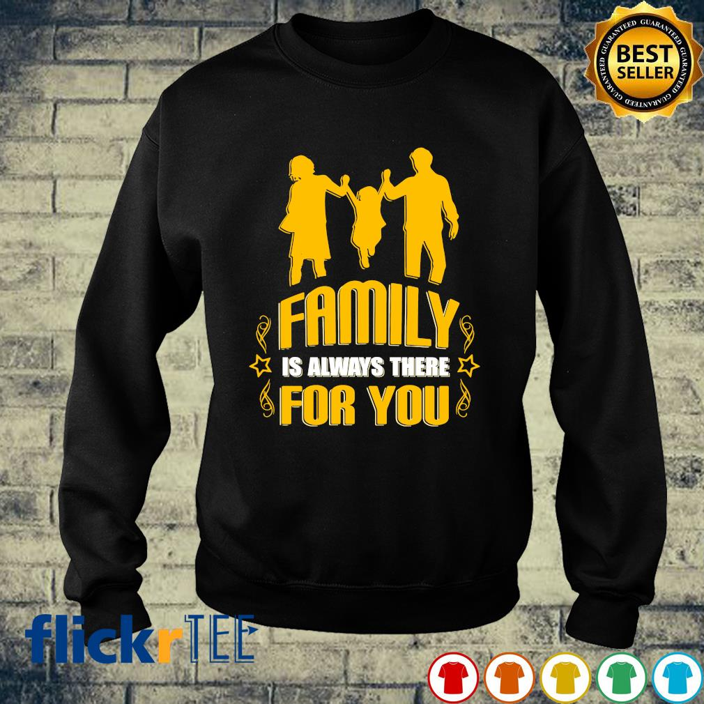 Family is always there for you s sweater