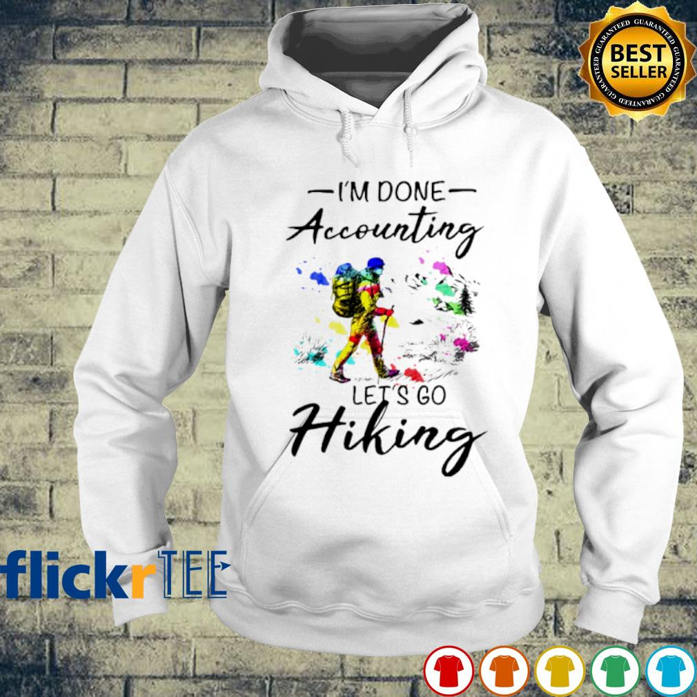 I'm done accounting let's go Hiking s hoodie